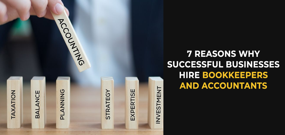 7 Reasons Why Successful Businesses Hire Bookkeepers and Accountants